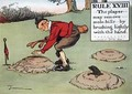 Rule XVIII The player may remove mole hills by brushing lightly with the hand - Charles Crombie