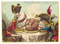 'The Plumb-Pudding In Danger - Or State Epicures Taking Un Petit Souper' - James Gillray